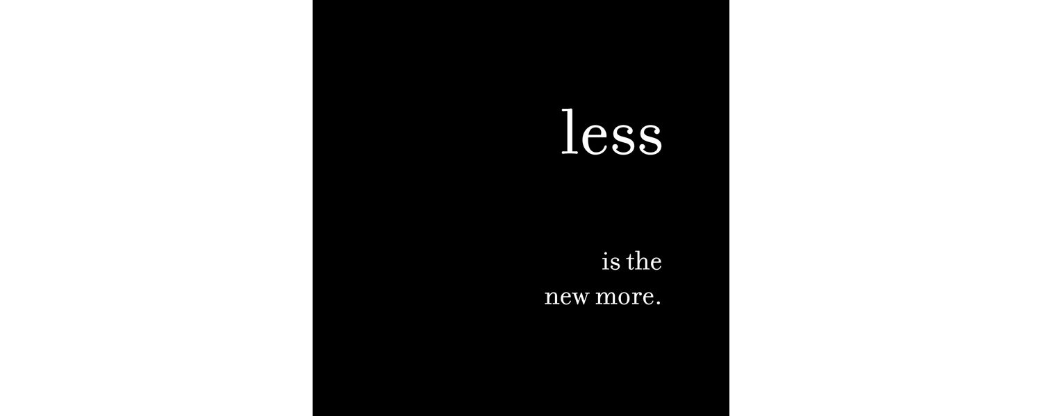 Less is the new more