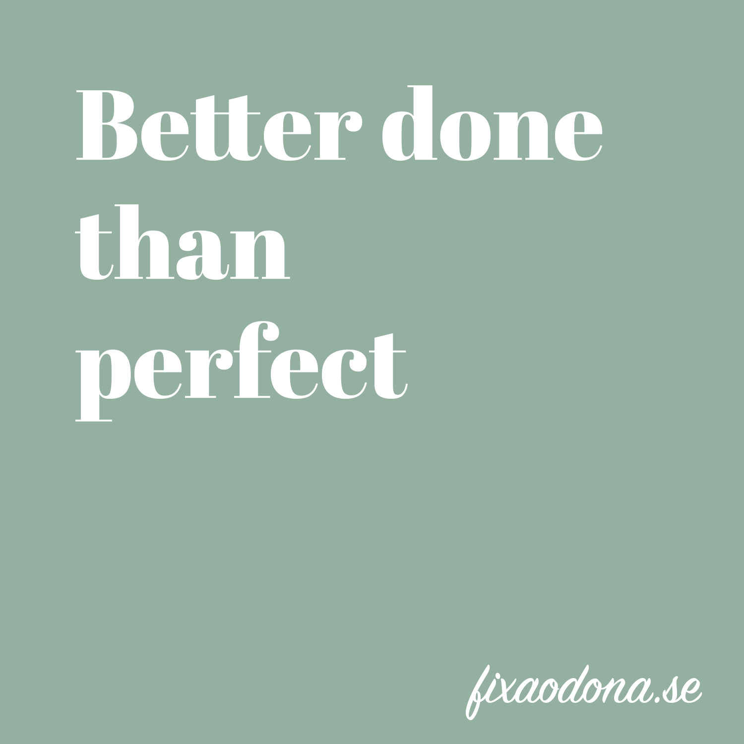 Better done than perfect - fixaodona.se